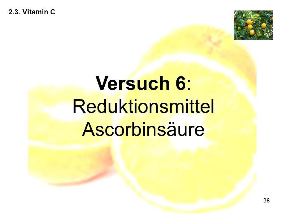 38 2.3. Vitamin C Versuch 6: Reduktionsmittel Ascorbinsäure