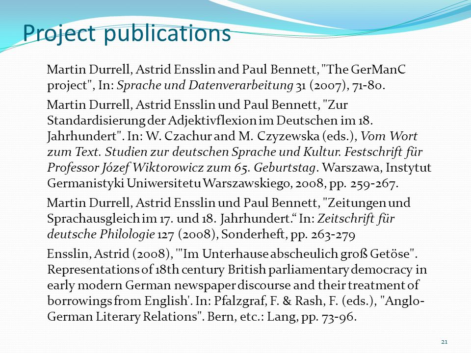 Project publications Martin Durrell, Astrid Ensslin and Paul Bennett, The GerManC project , In: Sprache und Datenverarbeitung 31 (2007), 71-80.