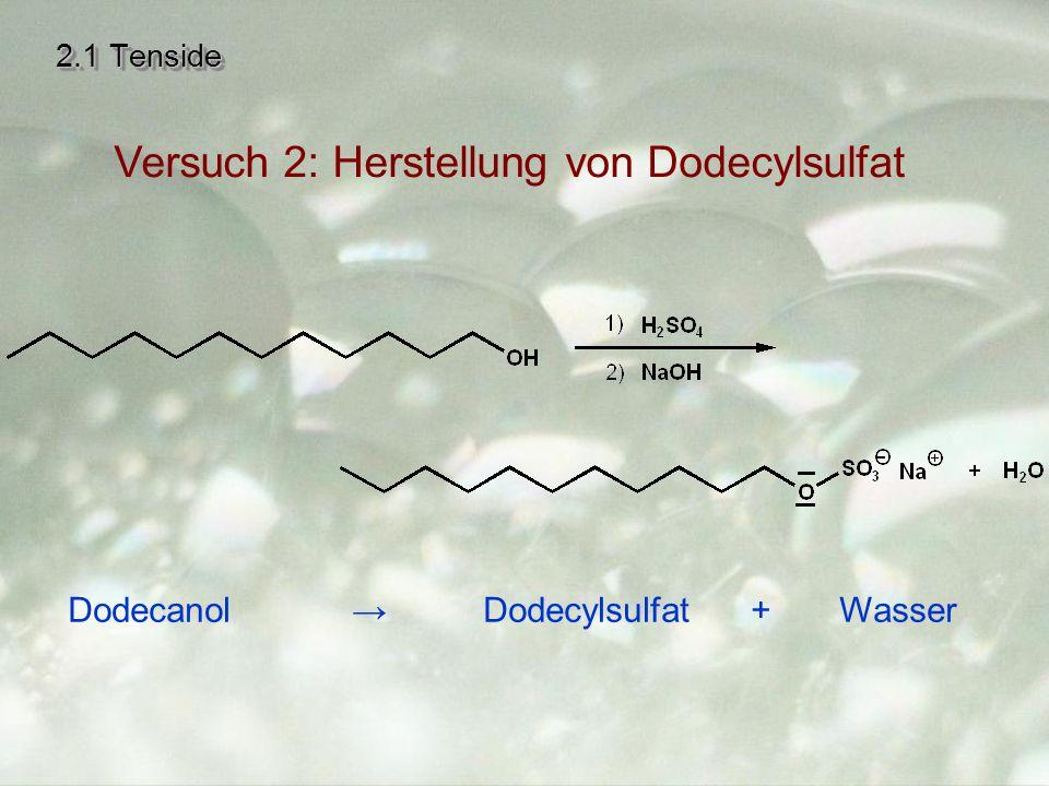 2.1 Tenside Dodecanol → Dodecylsulfat + Wasser Versuch 2: Herstellung von Dodecylsulfat
