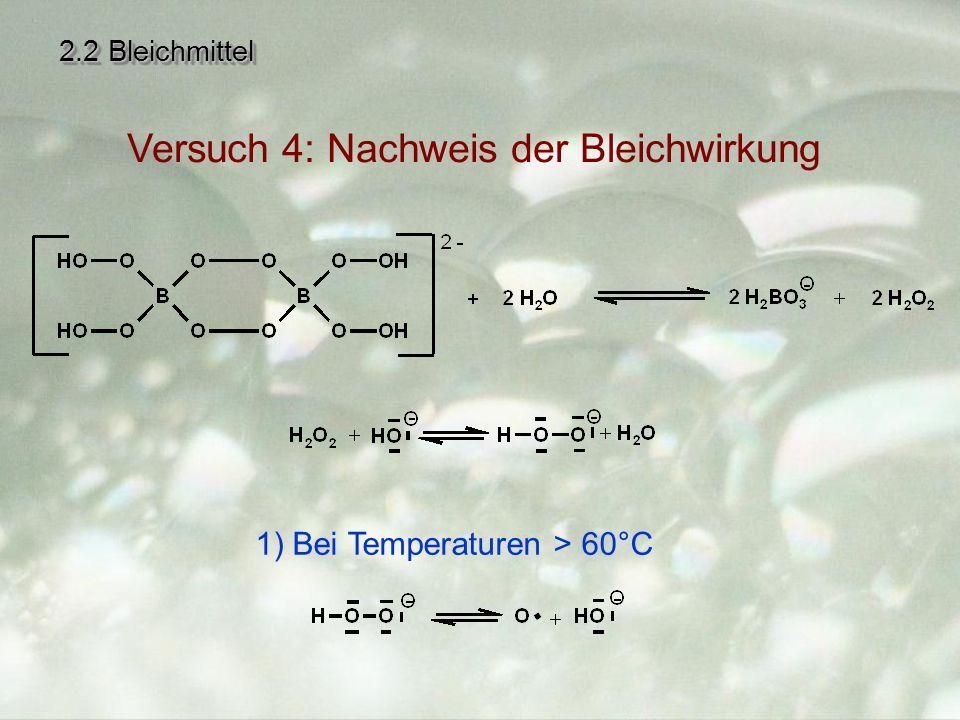 2.2 Bleichmittel Versuch 4: Nachweis der Bleichwirkung 1) Bei Temperaturen > 60°C