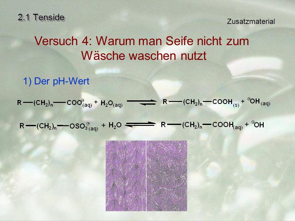 2.1 Tenside Versuch 4: Warum man Seife nicht zum Wäsche waschen nutzt 1) Der pH-Wert Zusatzmaterial