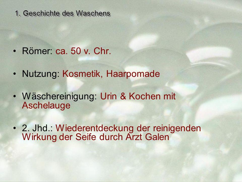 1.Geschichte des Waschens Römer: ca. 50 v. Chr.