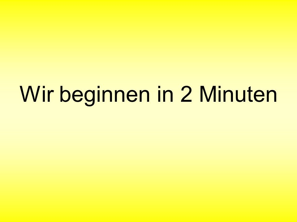 Wir beginnen in 1 Minute