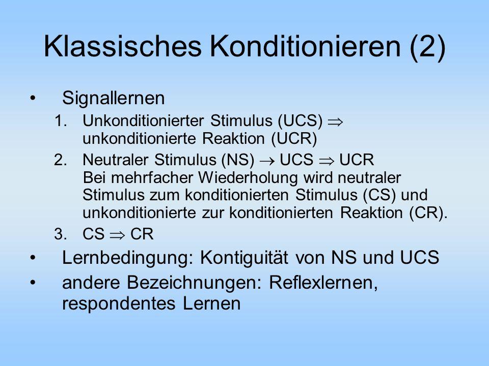 Klassisches Konditionieren (2) Signallernen 1.Unkonditionierter Stimulus (UCS)  unkonditionierte Reaktion (UCR) 2.Neutraler Stimulus (NS)  UCS  UCR Bei mehrfacher Wiederholung wird neutraler Stimulus zum konditionierten Stimulus (CS) und unkonditionierte zur konditionierten Reaktion (CR).