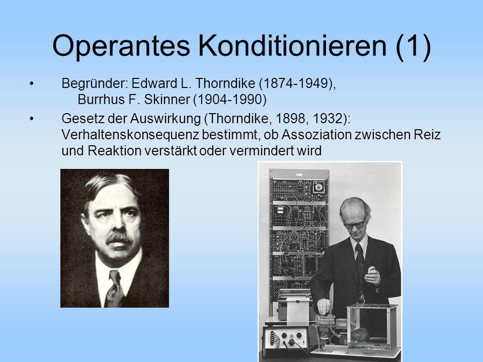 Operantes Konditionieren (1) Begründer: Edward L. Thorndike (1874-1949), Burrhus F. Skinner (1904-1990) Gesetz der Auswirkung (Thorndike, 1898, 1932):