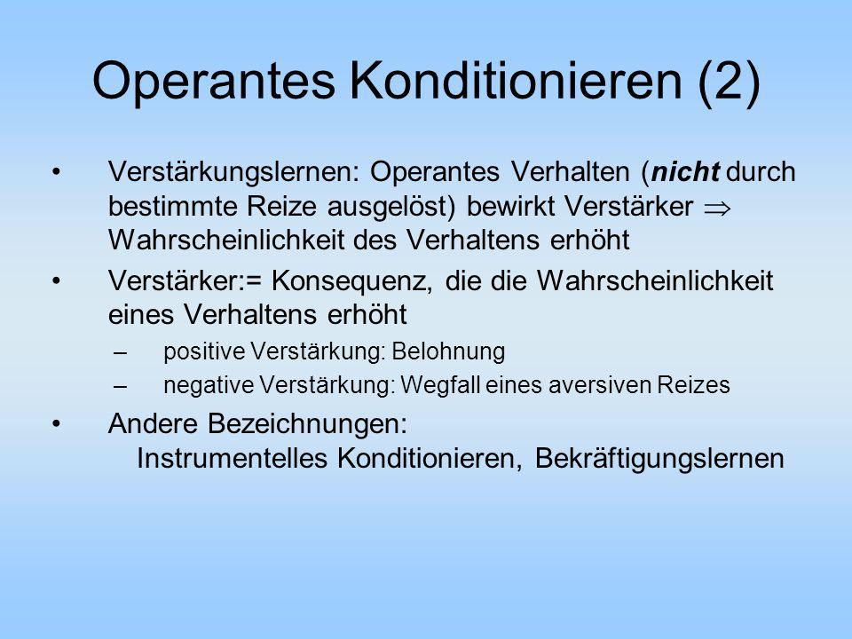 Operantes Konditionieren (2) Verstärkungslernen: Operantes Verhalten (nicht durch bestimmte Reize ausgelöst) bewirkt Verstärker  Wahrscheinlichkeit d