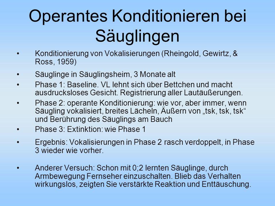 Operantes Konditionieren bei Säuglingen Konditionierung von Vokalisierungen (Rheingold, Gewirtz, & Ross, 1959) Säuglinge in Säuglingsheim, 3 Monate al