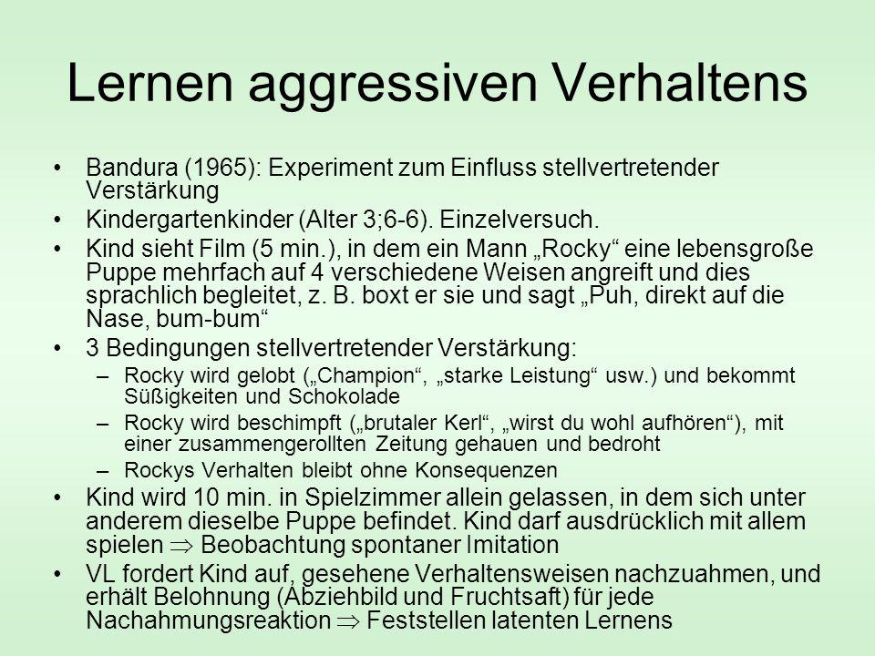 Lernen aggressiven Verhaltens Bandura (1965): Experiment zum Einfluss stellvertretender Verstärkung Kindergartenkinder (Alter 3;6-6). Einzelversuch. K