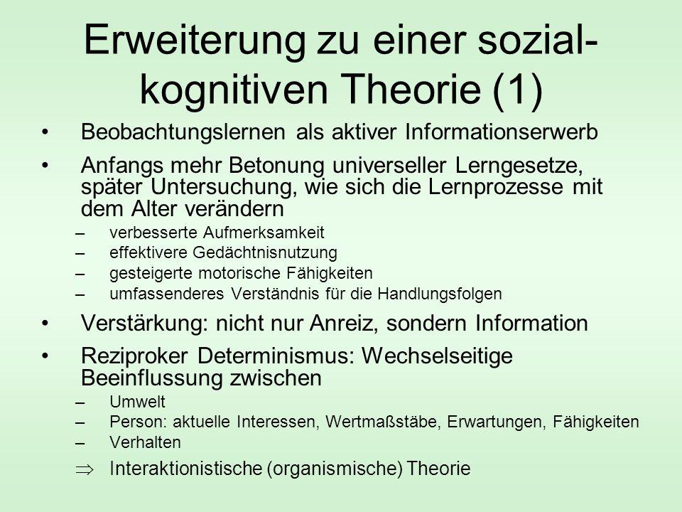 Erweiterung zu einer sozial- kognitiven Theorie (1) Beobachtungslernen als aktiver Informationserwerb Anfangs mehr Betonung universeller Lerngesetze,