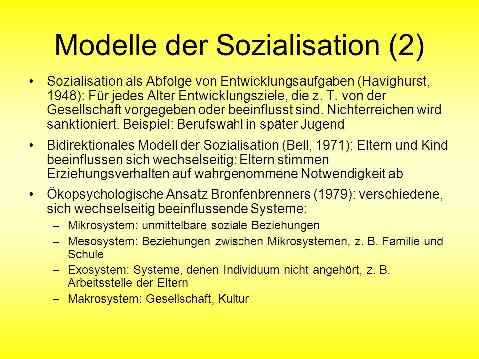 Modelle der Sozialisation (2) Sozialisation als Abfolge von Entwicklungsaufgaben (Havighurst, 1948): Für jedes Alter Entwicklungsziele, die z. T. von