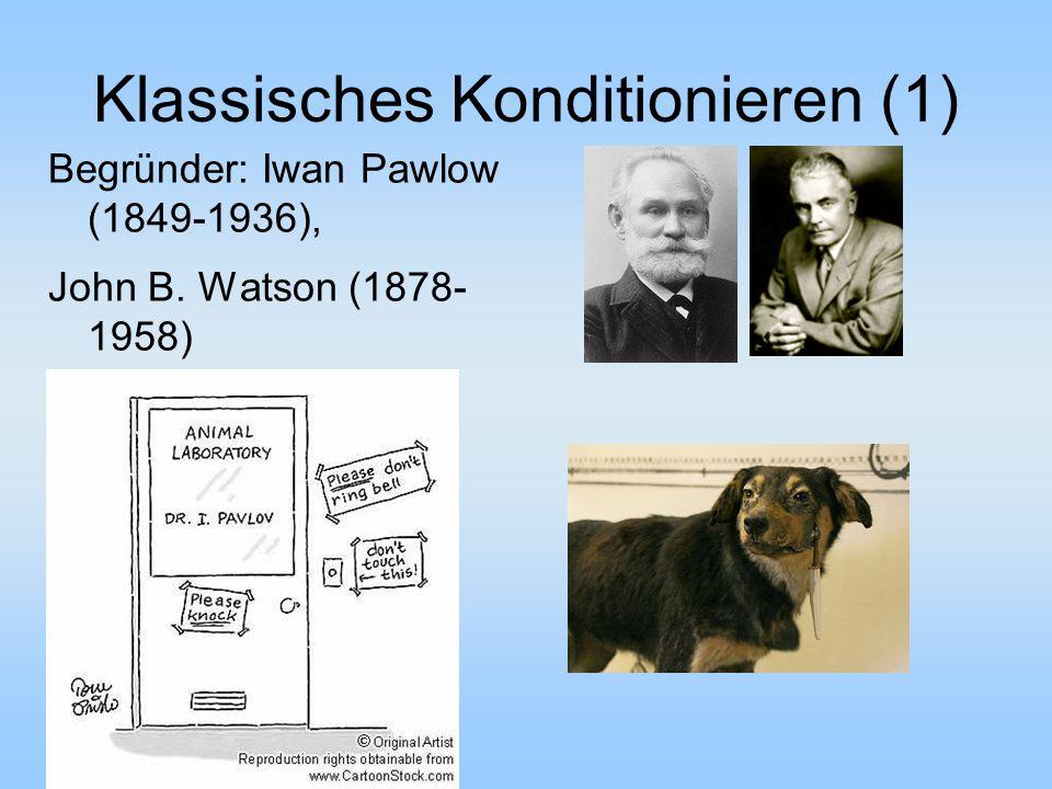 Klassisches Konditionieren (1) Begründer: Iwan Pawlow (1849-1936), John B. Watson (1878- 1958)