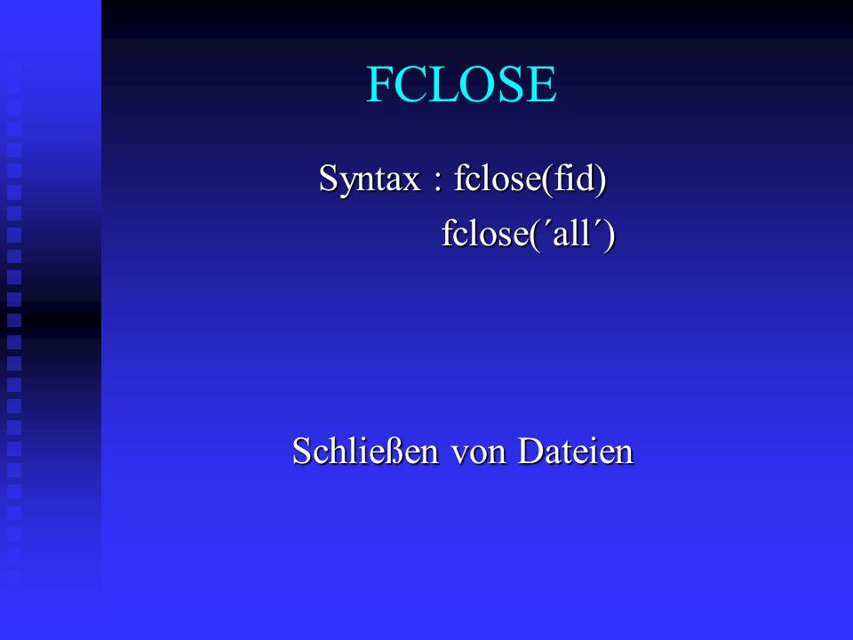 FCLOSE Syntax : fclose(fid) fclose(´all´) fclose(´all´) Schließen von Dateien
