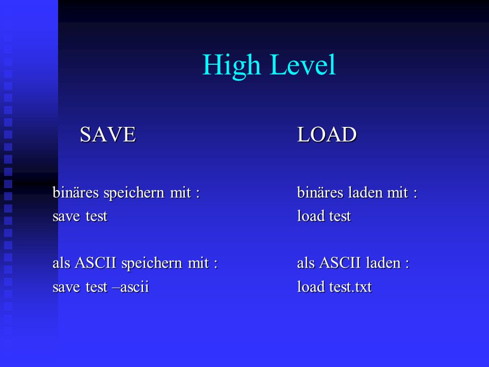 High Level SAVELOAD SAVELOAD binäres speichern mit :binäres laden mit : save testload test als ASCII speichern mit :als ASCII laden : save test –asciiload test.txt