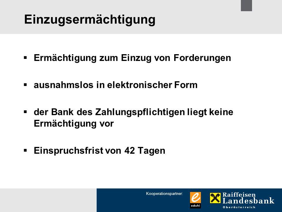 Kooperationspartner: Einzugsermächtigung  Ermächtigung zum Einzug von Forderungen  ausnahmslos in elektronischer Form  der Bank des Zahlungspflicht