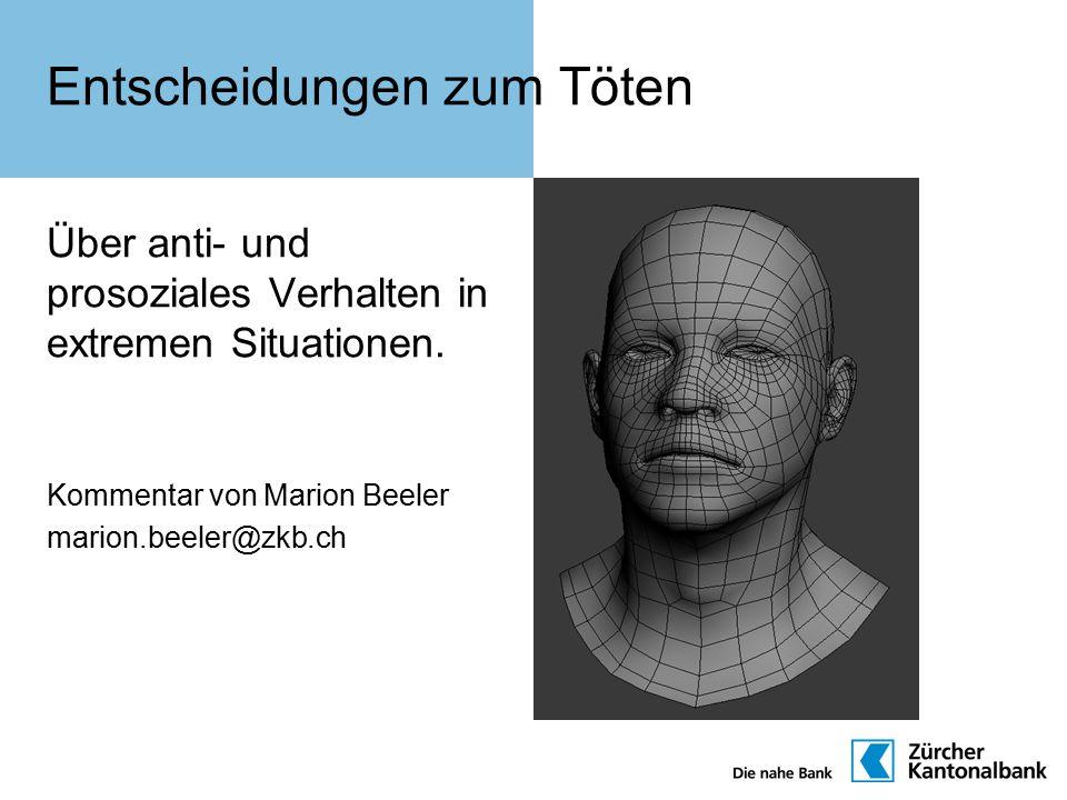 Entscheidungen zum Töten Über anti- und prosoziales Verhalten in extremen Situationen. Kommentar von Marion Beeler marion.beeler@zkb.ch
