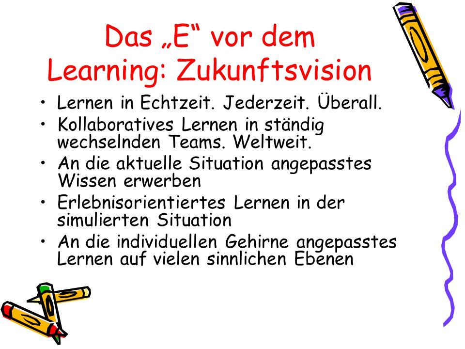 """Das """"E"""" vor dem Learning: Zukunftsvision Lernen in Echtzeit. Jederzeit. Überall. Kollaboratives Lernen in ständig wechselnden Teams. Weltweit. An die"""