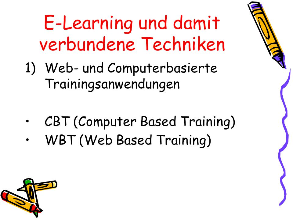 E-Learning und damit verbundene Techniken 1)Web- und Computerbasierte Trainingsanwendungen CBT (Computer Based Training) WBT (Web Based Training)
