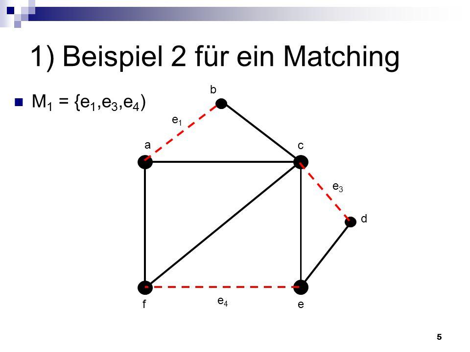 5 1) Beispiel 2 für ein Matching M 1 = {e 1,e 3,e 4 ) fe a d c b e3e3 e1e1 e4e4
