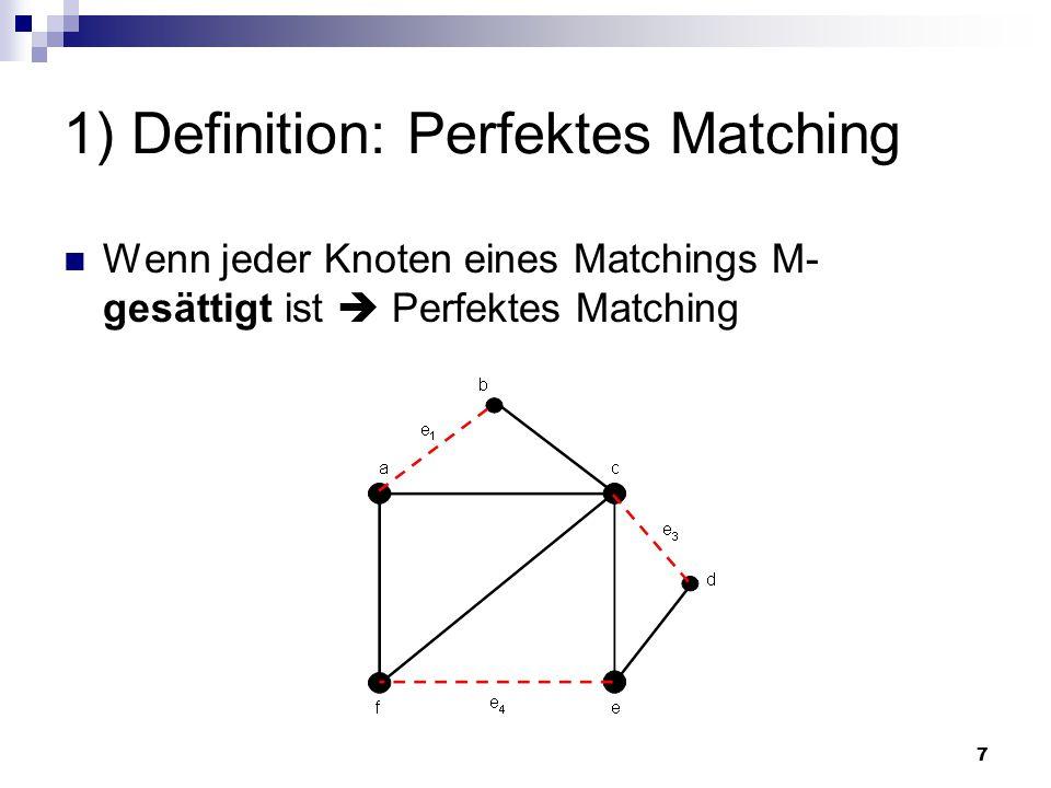 8 1) Definition: Maximales Matching Matching M heißt maximal, wenn G kein Matching M' enthält, das eine größere Anzahl von Kanten als M hat.