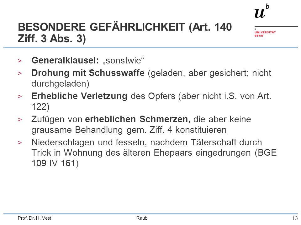 """Raub 13 Prof. Dr. H. Vest BESONDERE GEFÄHRLICHKEIT (Art. 140 Ziff. 3 Abs. 3) > Generalklausel: """"sonstwie"""" > Drohung mit Schusswaffe (geladen, aber ges"""