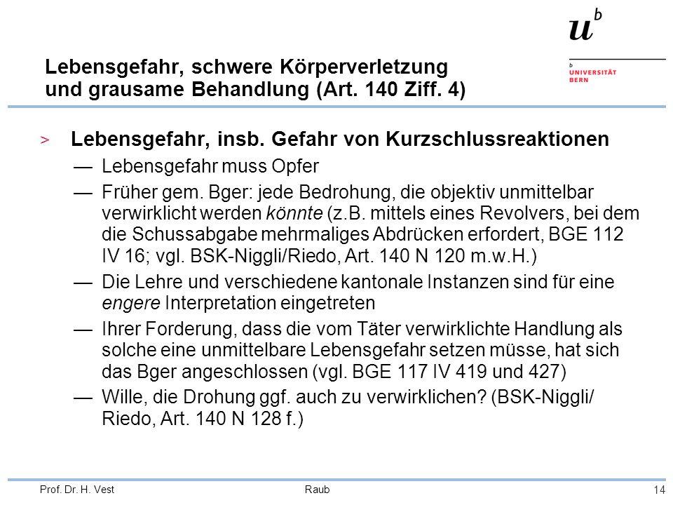 Raub 14 Prof. Dr. H. Vest Lebensgefahr, schwere Körperverletzung und grausame Behandlung (Art. 140 Ziff. 4) > Lebensgefahr, insb. Gefahr von Kurzschlu