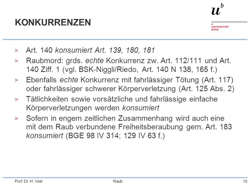 Raub 18 Prof. Dr. H. Vest KONKURRENZEN > Art. 140 konsumiert Art. 139, 180, 181 > Raubmord: grds. echte Konkurrenz zw. Art. 112/111 und Art. 140 Ziff.