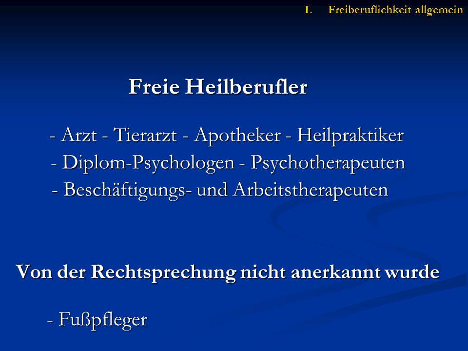 Freie Heilberufler - Arzt - Tierarzt - Apotheker - Heilpraktiker - Diplom-Psychologen - Psychotherapeuten - Diplom-Psychologen - Psychotherapeuten - Beschäftigungs- und Arbeitstherapeuten - Beschäftigungs- und Arbeitstherapeuten Von der Rechtsprechung nicht anerkannt wurde Von der Rechtsprechung nicht anerkannt wurde - Fußpfleger - Fußpfleger I.Freiberuflichkeit allgemein