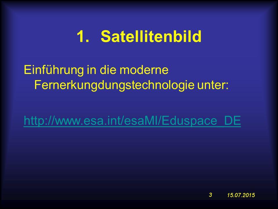 15.07.2015 3 1.Satellitenbild Einführung in die moderne Fernerkungdungstechnologie unter: http://www.esa.int/esaMI/Eduspace_DE