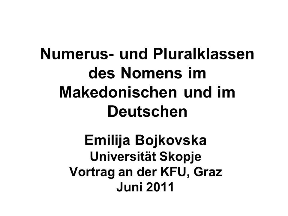 Numerus- und Pluralklassen des Nomens im Makedonischen und im Deutschen Emilija Bojkovska Universität Skopje Vortrag an der KFU, Graz Juni 2011