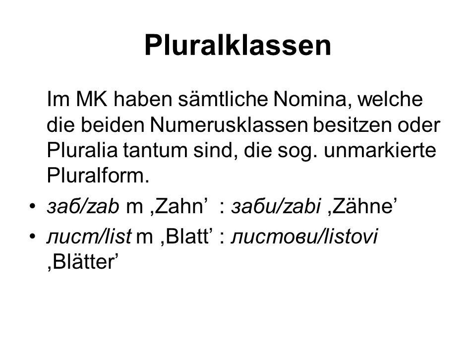 Pluralklassen Im MK haben sämtliche Nomina, welche die beiden Numerusklassen besitzen oder Pluralia tantum sind, die sog. unmarkierte Pluralform. заб/