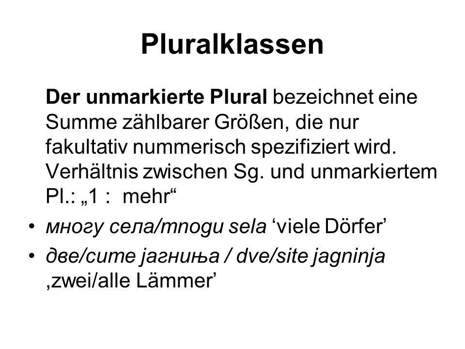 Pluralklassen Der unmarkierte Plural bezeichnet eine Summe zählbarer Größen, die nur fakultativ nummerisch spezifiziert wird. Verhältnis zwischen Sg.