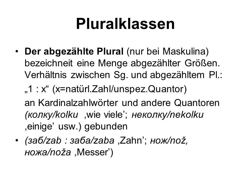 """Pluralklassen Der abgezählte Plural (nur bei Maskulina) bezeichneit eine Menge abgezählter Größen. Verhältnis zwischen Sg. und abgezähltem Pl.: """"1 : x"""