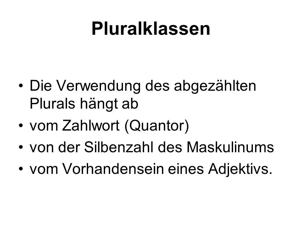 Pluralklassen Die Verwendung des abgezählten Plurals hängt ab vom Zahlwort (Quantor) von der Silbenzahl des Maskulinums vom Vorhandensein eines Adjektivs.