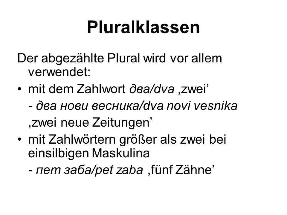 Pluralklassen Der abgezählte Plural wird vor allem verwendet: mit dem Zahlwort два/dva,zwei' - два нови весника/dva novi vesnika,zwei neue Zeitungen'