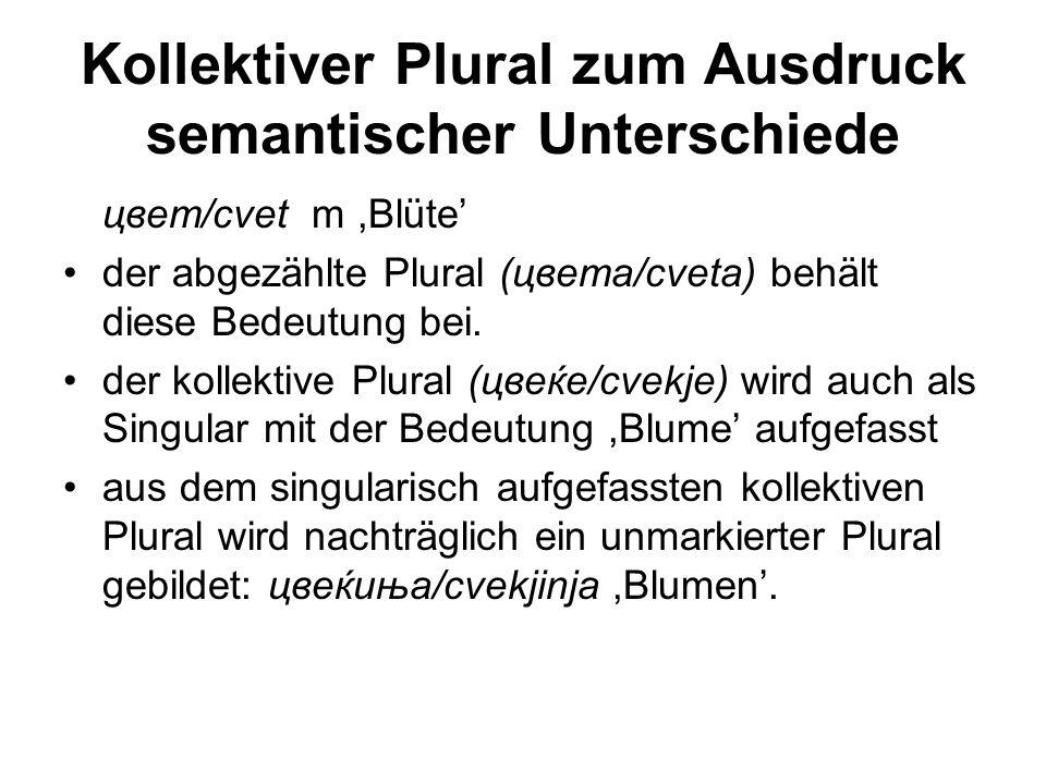 Kollektiver Plural zum Ausdruck semantischer Unterschiede цвет/cvet m,Blüte' der abgezählte Plural (цвета/cveta) behält diese Bedeutung bei.