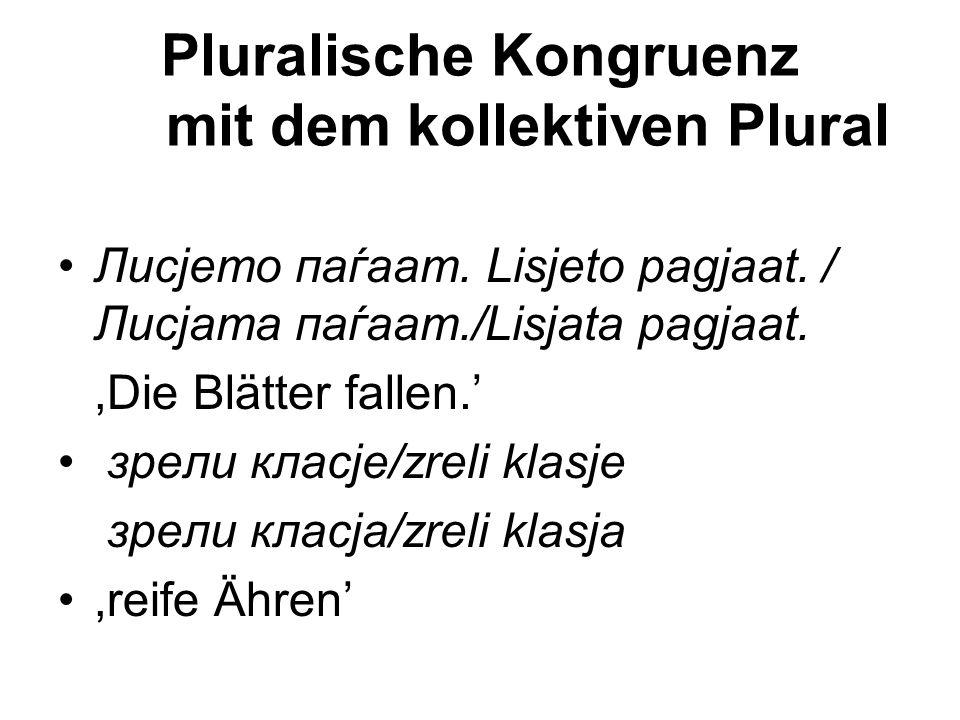 Pluralische Kongruenz mit dem kollektiven Plural Лисјето паѓаат. Lisjeto pagjaat. / Лисјата паѓаат./Lisjata pagjaat.,Die Blätter fallen.' зрели класје