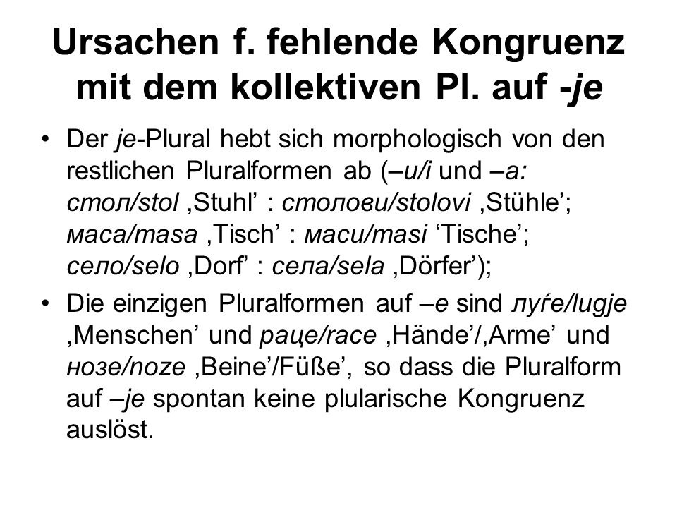 Ursachen f. fehlende Kongruenz mit dem kollektiven Pl. auf -je Der je-Plural hebt sich morphologisch von den restlichen Pluralformen ab (–и/i und –a: