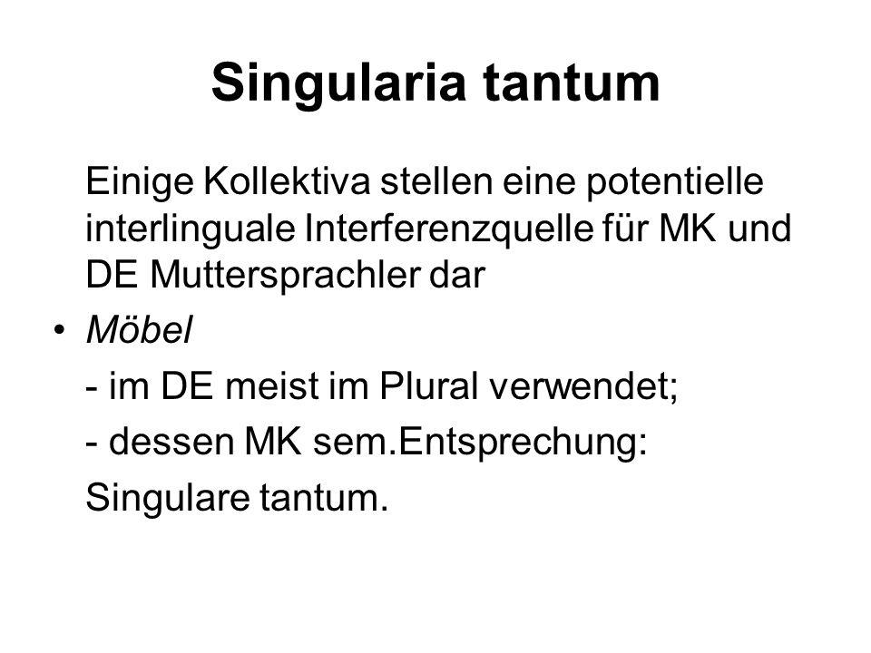 Singularia tantum Einige Kollektiva stellen eine potentielle interlinguale Interferenzquelle für MK und DE Muttersprachler dar Möbel - im DE meist im