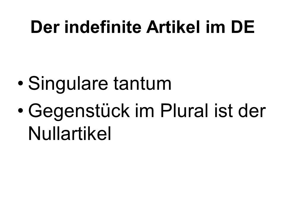 Der indefinite Artikel im DE Singulare tantum Gegenstück im Plural ist der Nullartikel