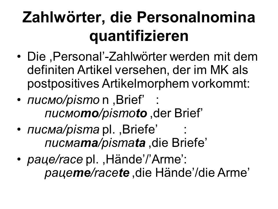 Zahlwörter, die Personalnomina quantifizieren Die,Personal'-Zahlwörter werden mit dem definiten Artikel versehen, der im MK als postpositives Artikelm
