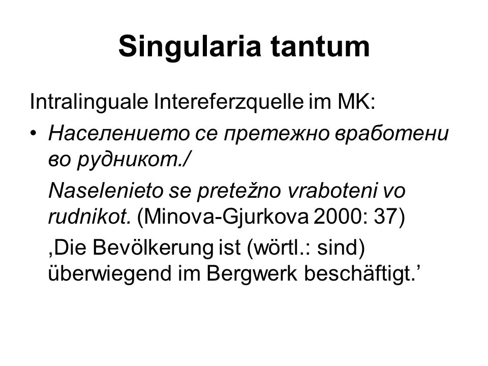 Pluralklassen Der kollektive Plural bei Maskulina: -je, -ja, -ишта/išta - рид/rid : ридишта/ridišta,Hügel' - роб/rob : робје/robje und робја/robja,Sklave' bei Neutra: -ja (seltener: -je) - крило/krilo : крилја/krilja und крилје/krilje bei Feminina: -je - планина/planina : планиње/planinje,Berg' - ливада/livada : ливаѓе/livagje,Wiese'