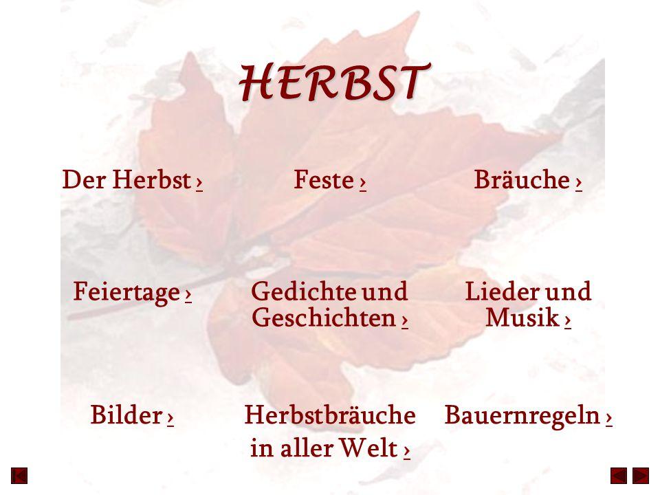 HERBST Der Herbst › › Feste › › Bräuche › › Feiertage › › Gedichte und Geschichten › › Lieder und Musik › › Bilder › › Herbstbräuche in aller Welt › ›