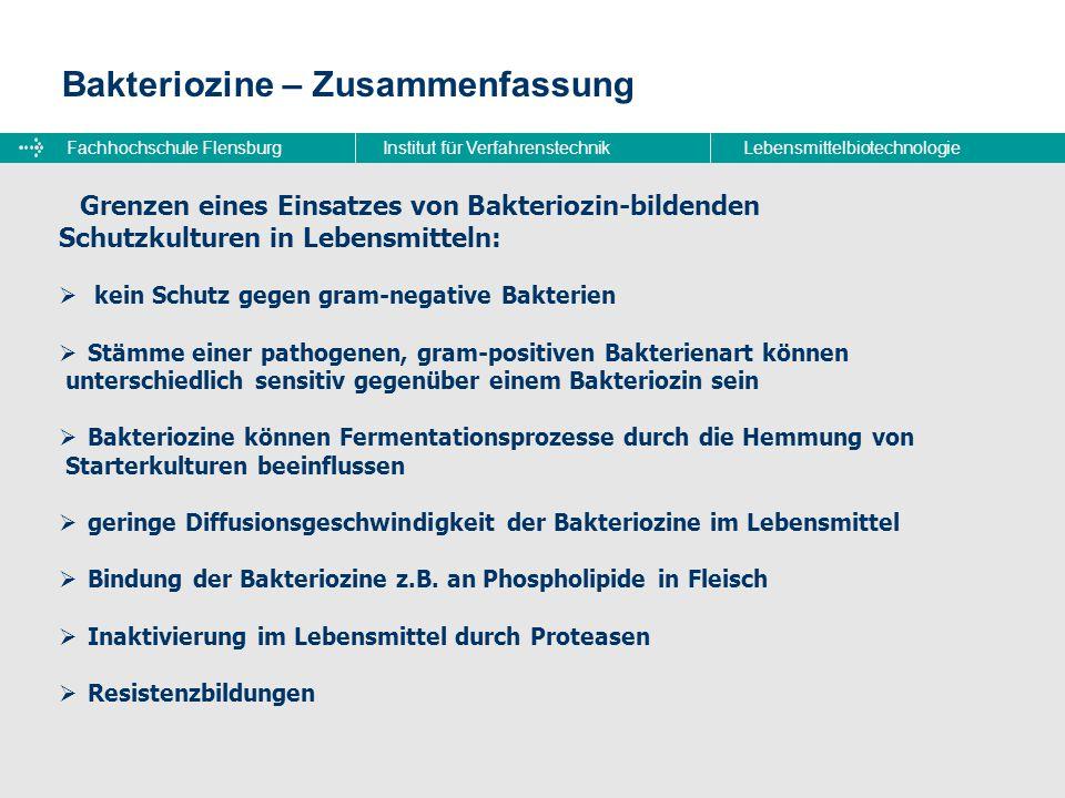 Fachhochschule FlensburgInstitut für VerfahrenstechnikLebensmittelbiotechnologie Bakteriozine – Zusammenfassung Grenzen eines Einsatzes von Bakteriozi
