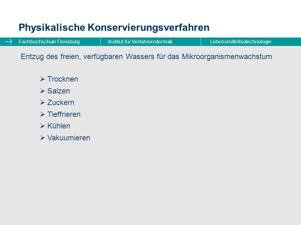 Fachhochschule FlensburgInstitut für VerfahrenstechnikLebensmittelbiotechnologie Physikalische Konservierungsverfahren Entzug des freien, verfügbaren