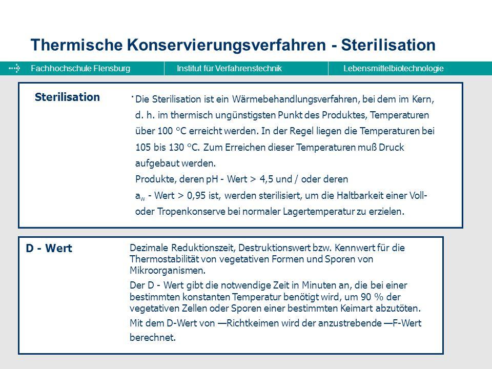 Fachhochschule FlensburgInstitut für VerfahrenstechnikLebensmittelbiotechnologie Thermische Konservierungsverfahren - Sterilisation. Sterilisation Die