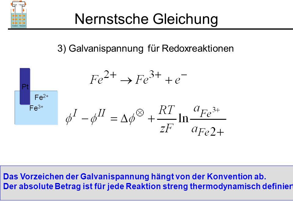 Nernstsche Gleichung 3) Galvanispannung für Redoxreaktionen Das Vorzeichen der Galvanispannung hängt von der Konvention ab.