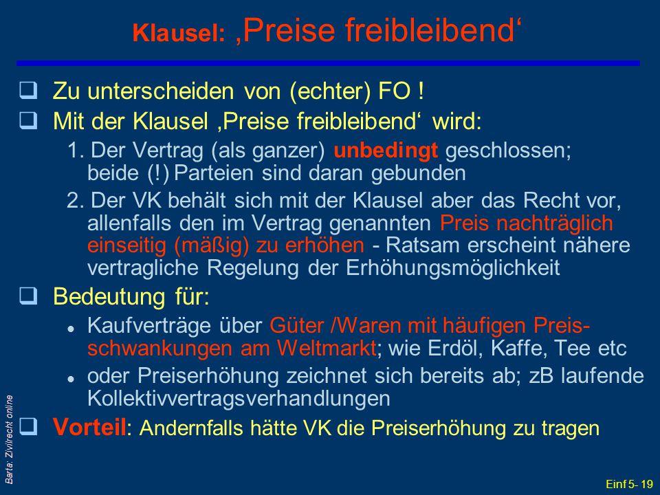 Einf 5- 19 Barta: Zivilrecht online Klausel: 'Preise freibleibend' qZu unterscheiden von (echter) FO ! qMit der Klausel 'Preise freibleibend' wird: 1.