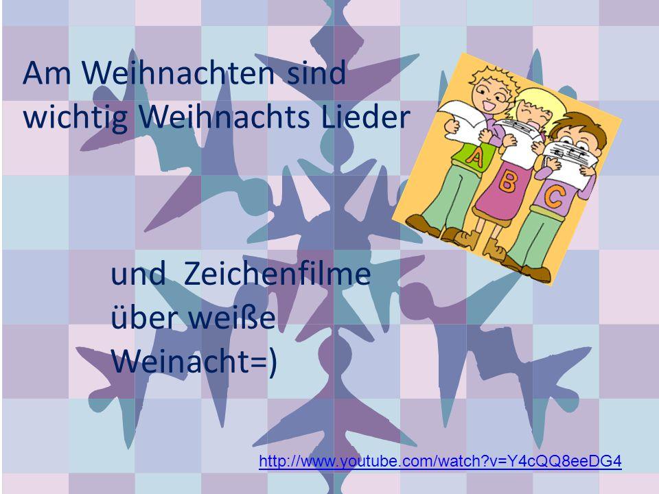 Am Weihnachten sind wichtig Weihnachts Lieder und Zeichenfilme über weiße Weinacht=) http://www.youtube.com/watch?v=Y4cQQ8eeDG4