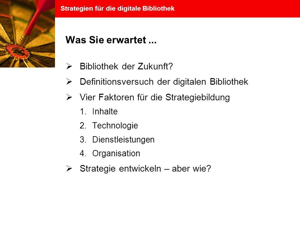 Strategien für die digitale Bibliothek Was Sie erwartet...
