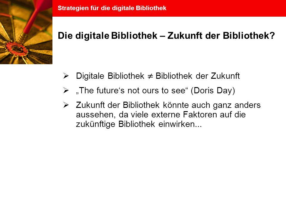 Strategien für die digitale Bibliothek Die digitale Bibliothek – Zukunft der Bibliothek.